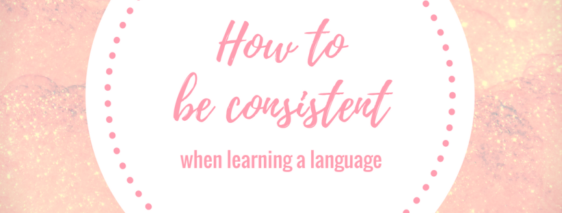 how to be consistent when learning a language